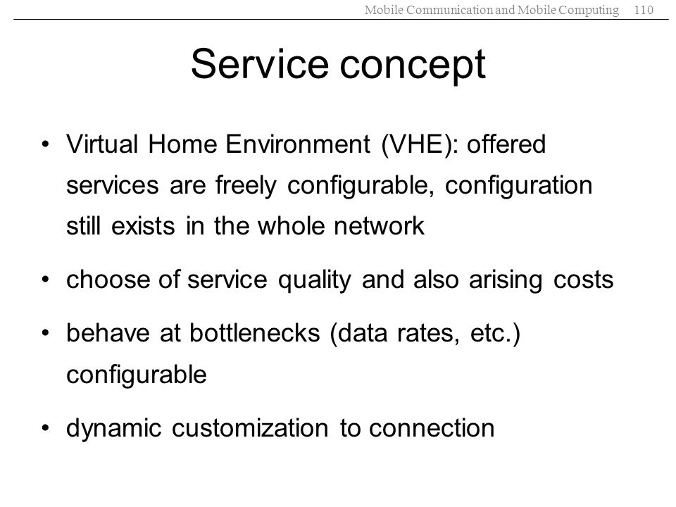 Service concept Virtual Home Environment (VHE): offered services are freely configurable, configuration still exists in the whole network.