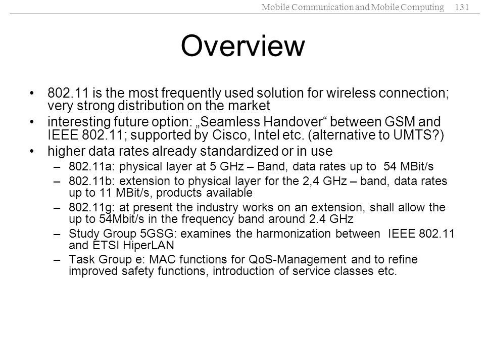Overview 802.11 is the most frequently used solution for wireless connection; very strong distribution on the market.