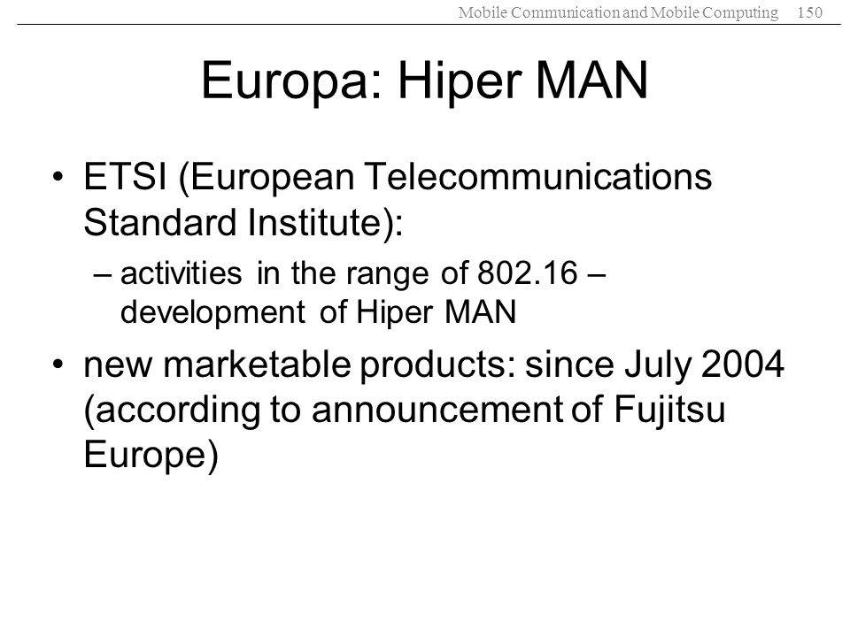 Europa: Hiper MAN ETSI (European Telecommunications Standard Institute): activities in the range of 802.16 – development of Hiper MAN.