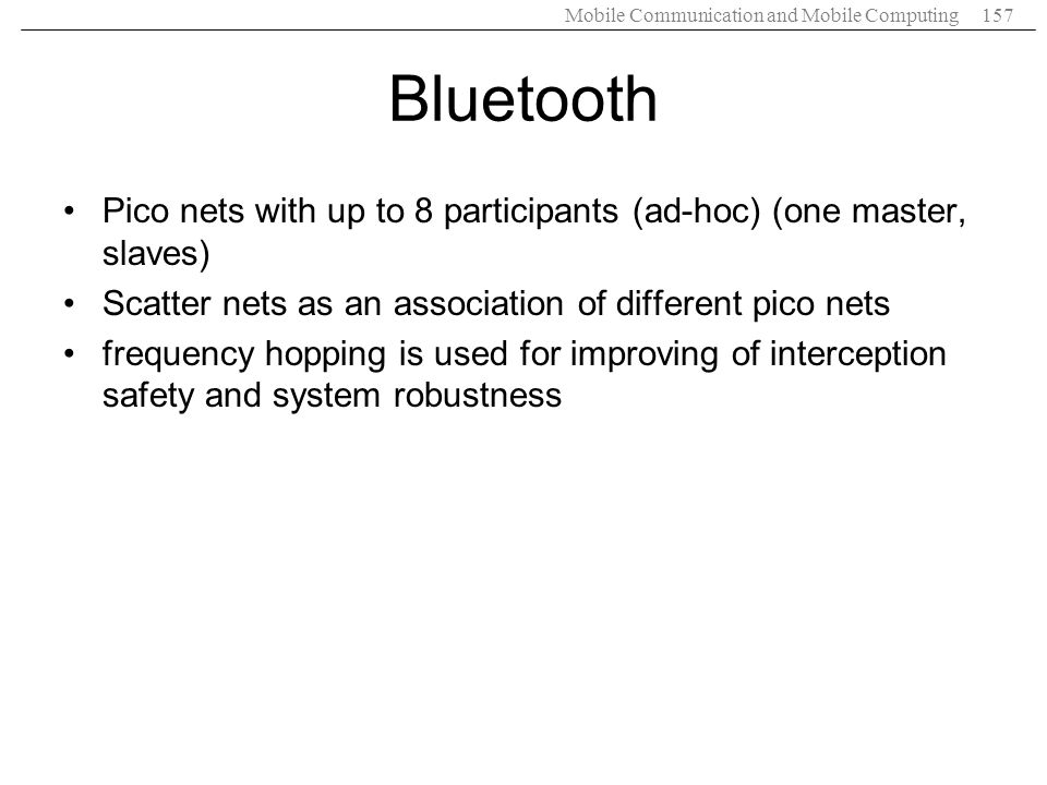 Bluetooth Pico nets with up to 8 participants (ad-hoc) (one master, slaves) Scatter nets as an association of different pico nets.