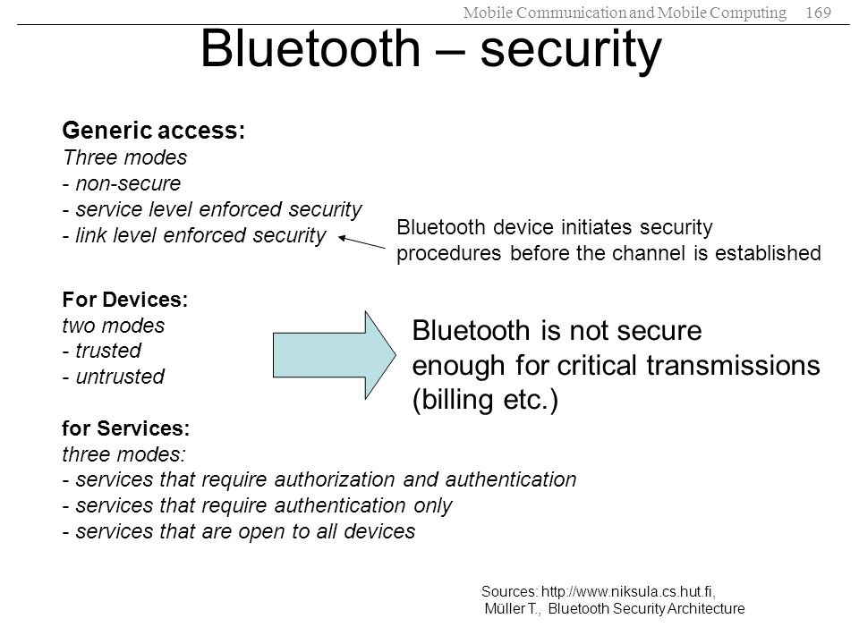 Bluetooth – security Generic access: Three modes - non-secure - service level enforced security - link level enforced security.