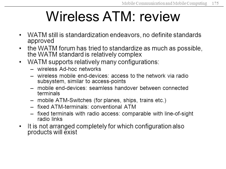 Wireless ATM: review WATM still is standardization endeavors, no definite standards approved.