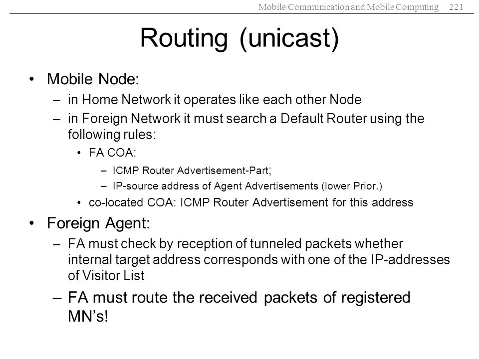 Routing (unicast) Mobile Node: Foreign Agent: