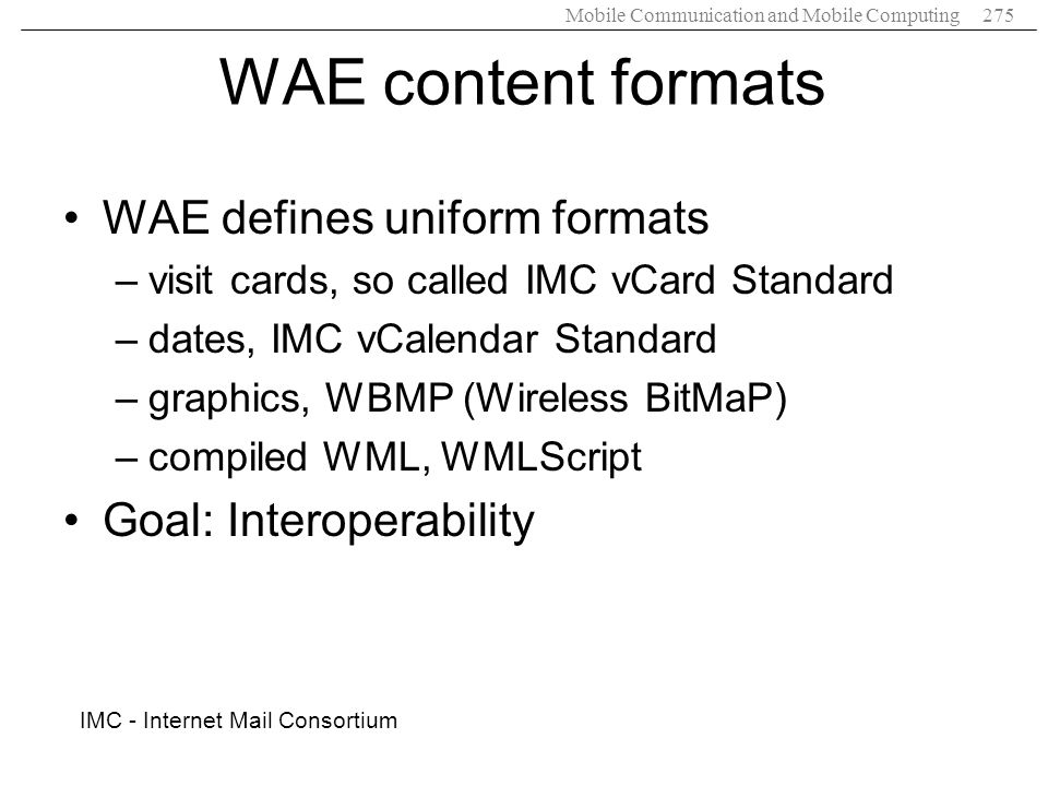 WAE content formats WAE defines uniform formats Goal: Interoperability