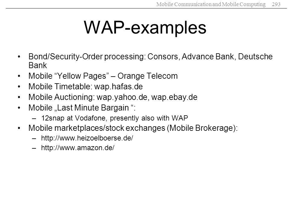 WAP-examples Bond/Security-Order processing: Consors, Advance Bank, Deutsche Bank. Mobile Yellow Pages – Orange Telecom.