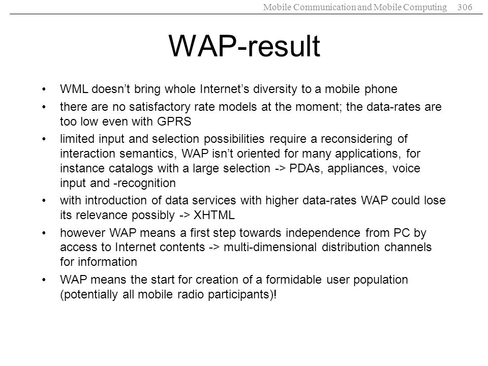 WAP-result WML doesn't bring whole Internet's diversity to a mobile phone.