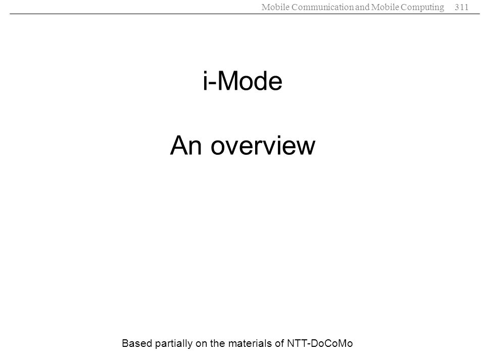 i-Mode An overview Based partially on the materials of NTT-DoCoMo