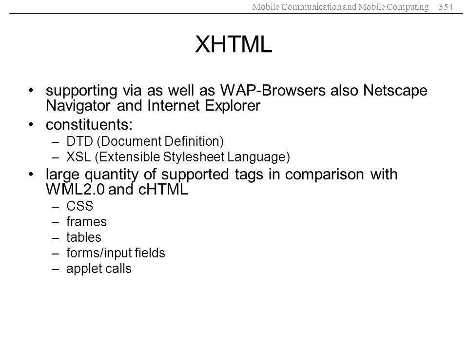 XHTML supporting via as well as WAP-Browsers also Netscape Navigator and Internet Explorer. constituents:
