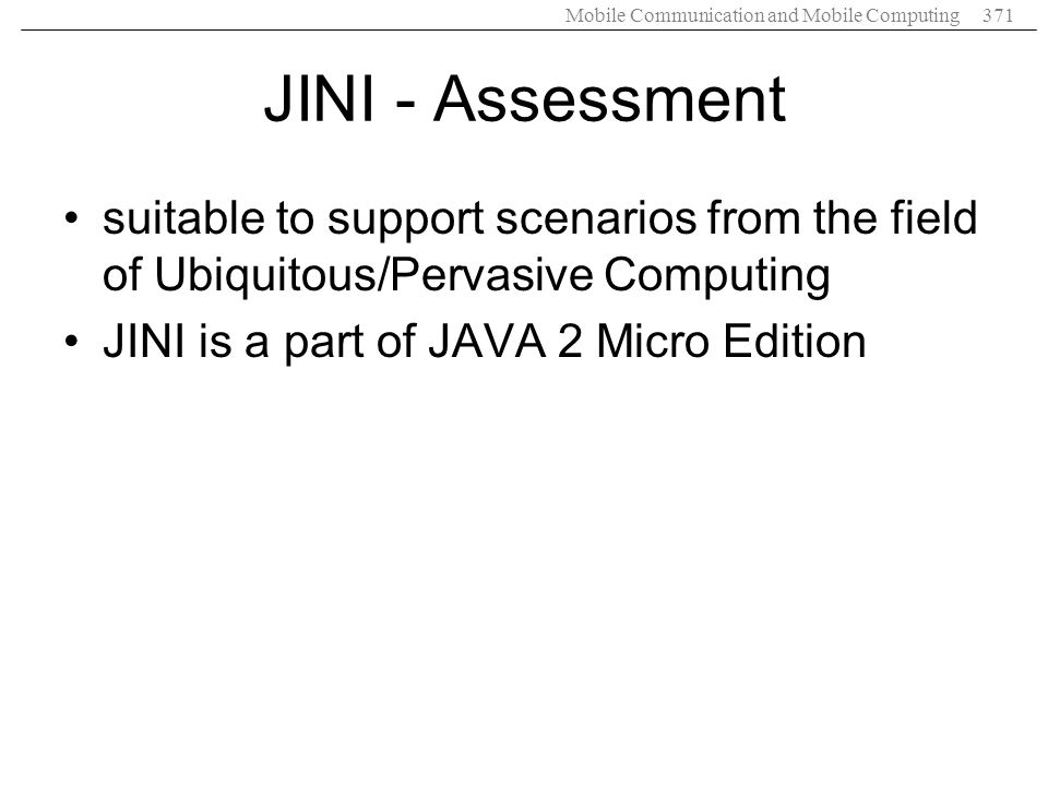 JINI - Assessment suitable to support scenarios from the field of Ubiquitous/Pervasive Computing.