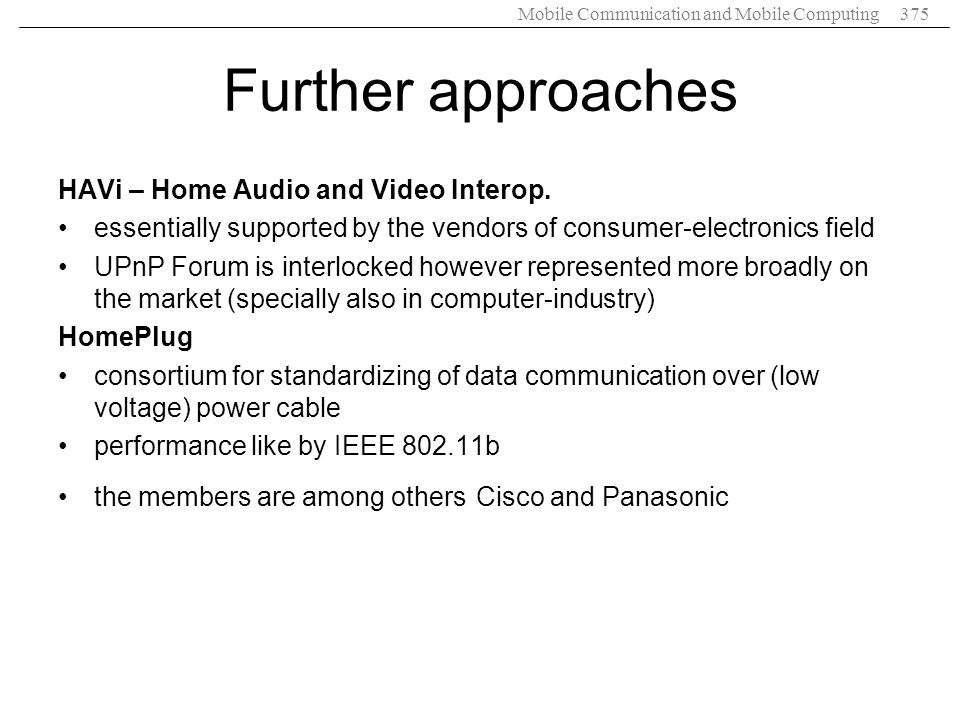 Further approaches HAVi – Home Audio and Video Interop.