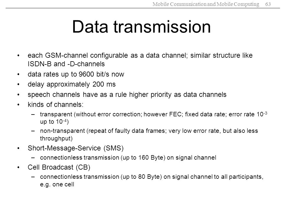 Data transmission each GSM-channel configurable as a data channel; similar structure like ISDN-B and -D-channels.