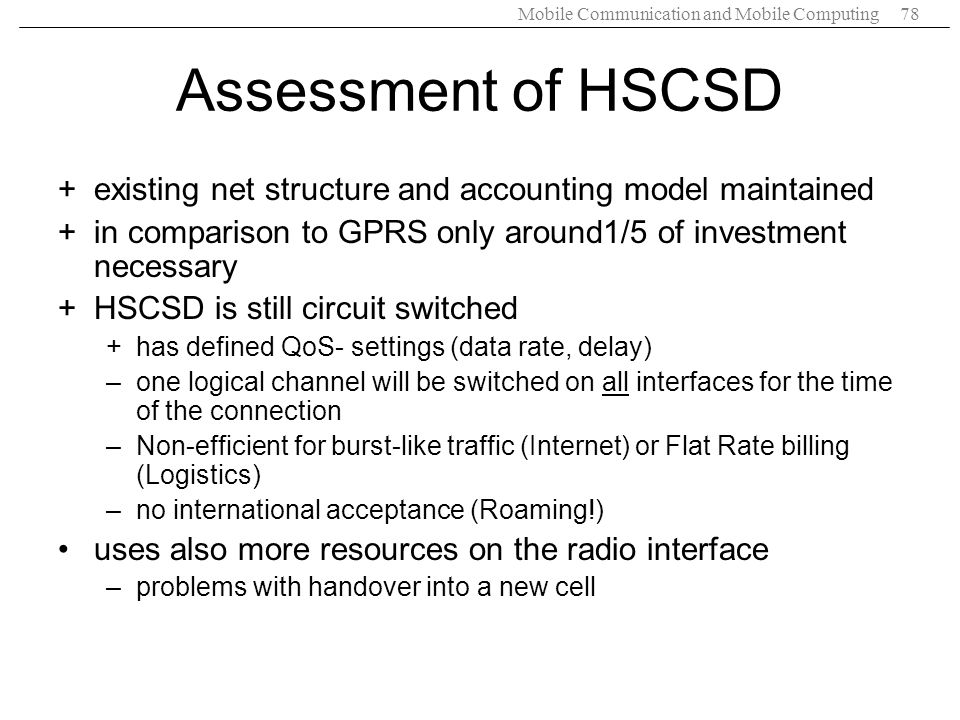 Assessment of HSCSD existing net structure and accounting model maintained. in comparison to GPRS only around1/5 of investment necessary.