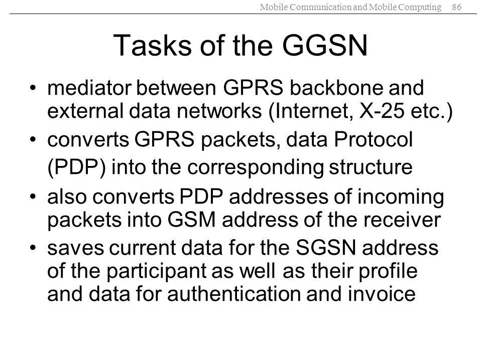 Tasks of the GGSN mediator between GPRS backbone and external data networks (Internet, X-25 etc.)