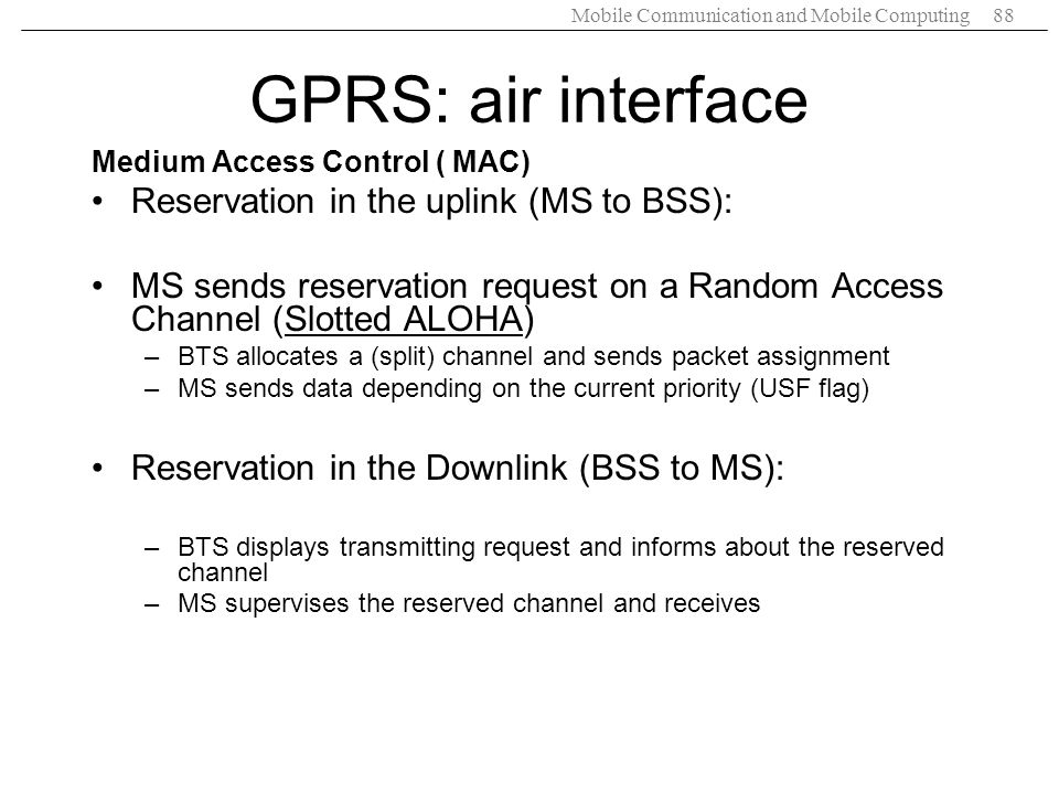 GPRS: air interface Reservation in the uplink (MS to BSS):