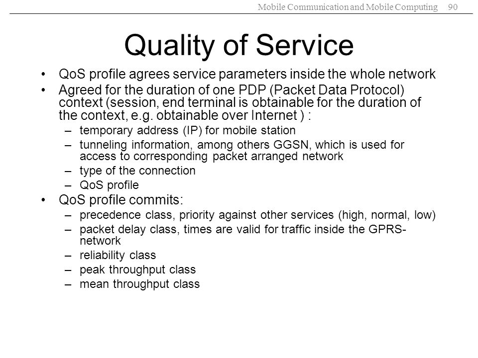 Quality of Service QoS profile agrees service parameters inside the whole network.