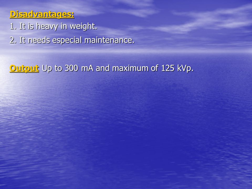 Disadvantages: 1. It is heavy in weight. 2. It needs especial maintenance.