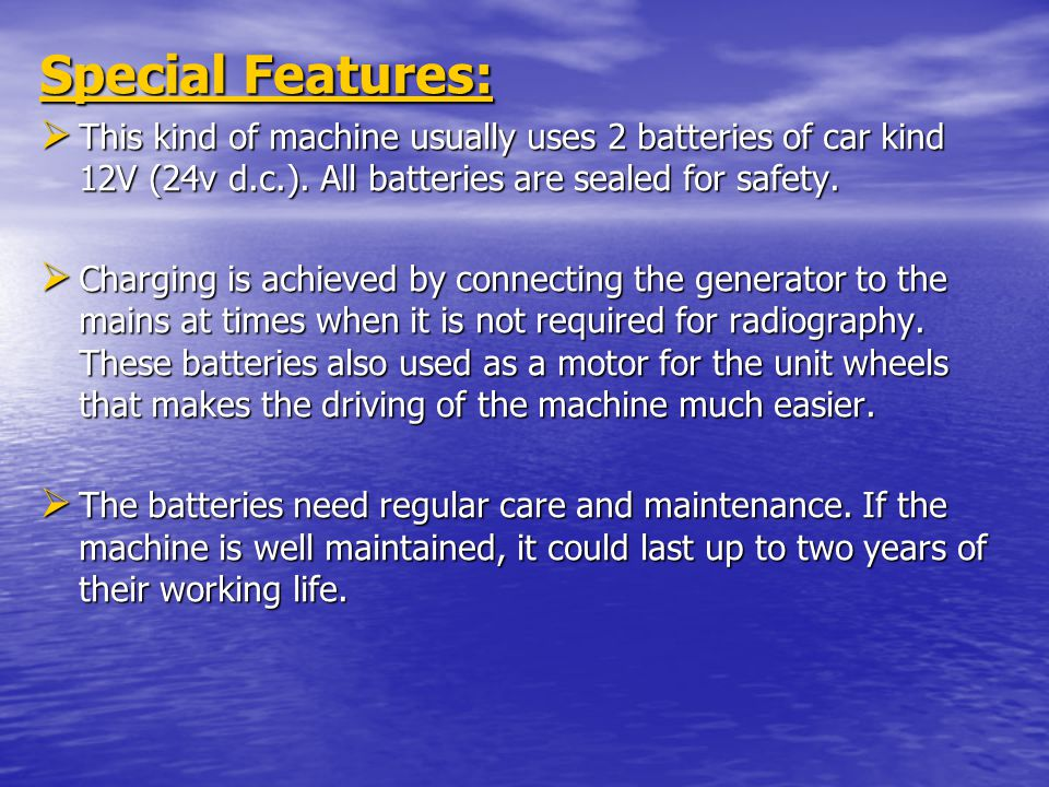 Special Features: This kind of machine usually uses 2 batteries of car kind 12V (24v d.c.). All batteries are sealed for safety.