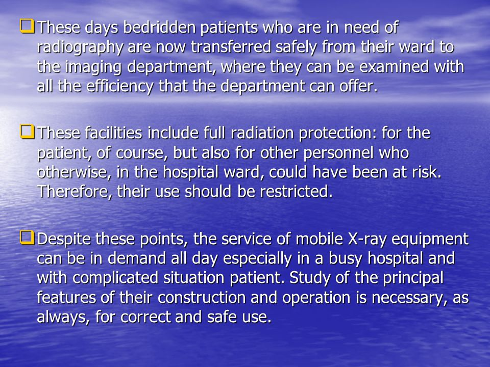 These days bedridden patients who are in need of radiography are now transferred safely from their ward to the imaging department, where they can be examined with all the efficiency that the department can offer.