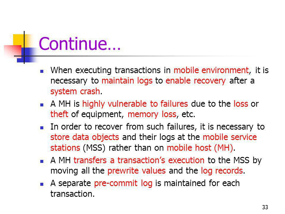 Continue… When executing transactions in mobile environment, it is necessary to maintain logs to enable recovery after a system crash.