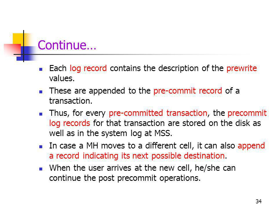 Continue… Each log record contains the description of the prewrite values. These are appended to the pre-commit record of a transaction.