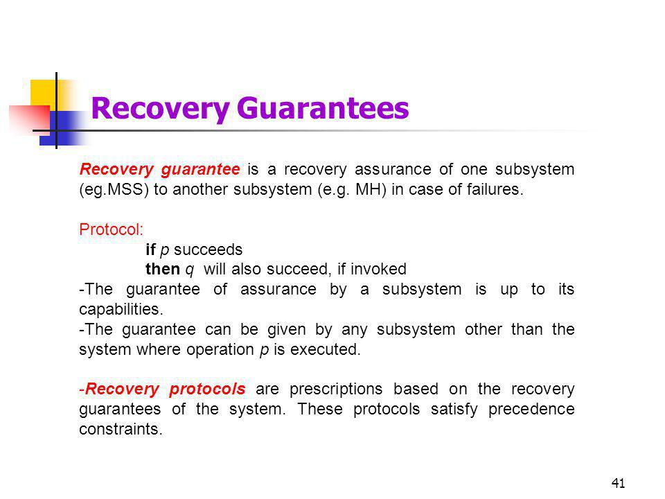 Recovery Guarantees Recovery guarantee is a recovery assurance of one subsystem (eg.MSS) to another subsystem (e.g. MH) in case of failures.