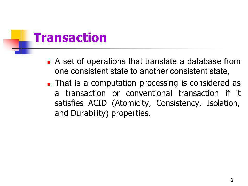 Transaction A set of operations that translate a database from one consistent state to another consistent state,