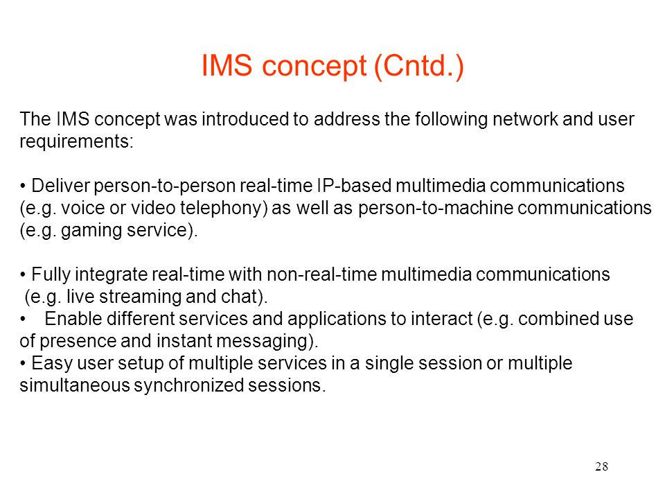 IMS concept (Cntd.) The IMS concept was introduced to address the following network and user. requirements: