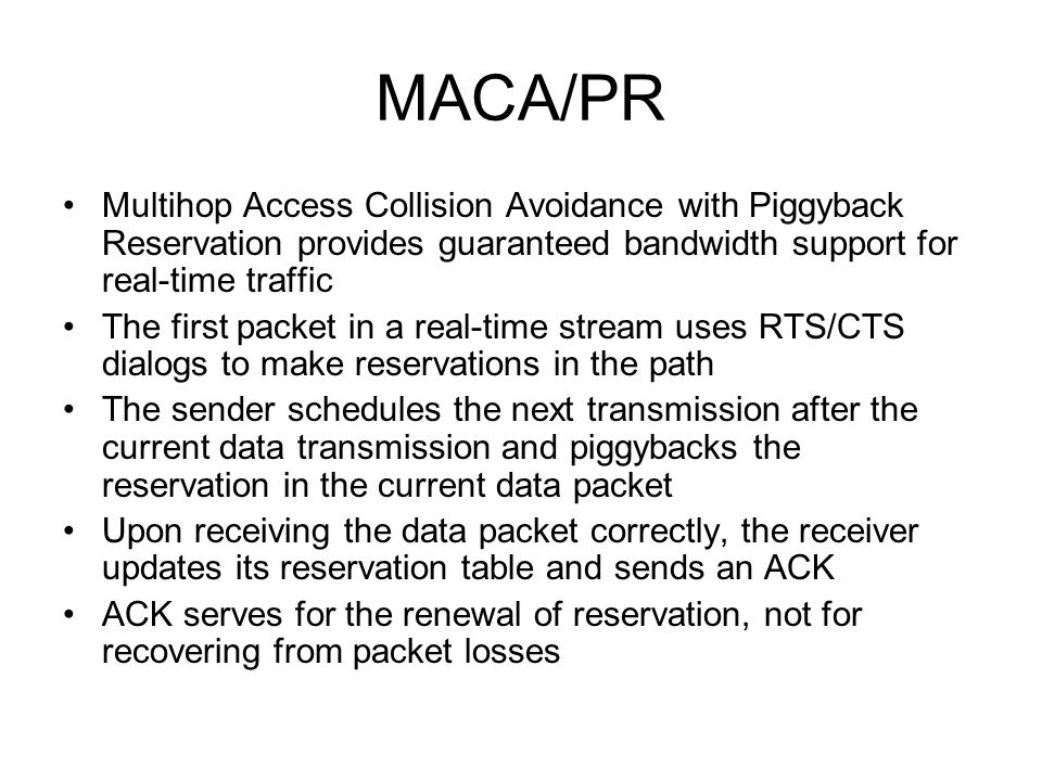 MACA/PR Multihop Access Collision Avoidance with Piggyback Reservation provides guaranteed bandwidth support for real-time traffic.