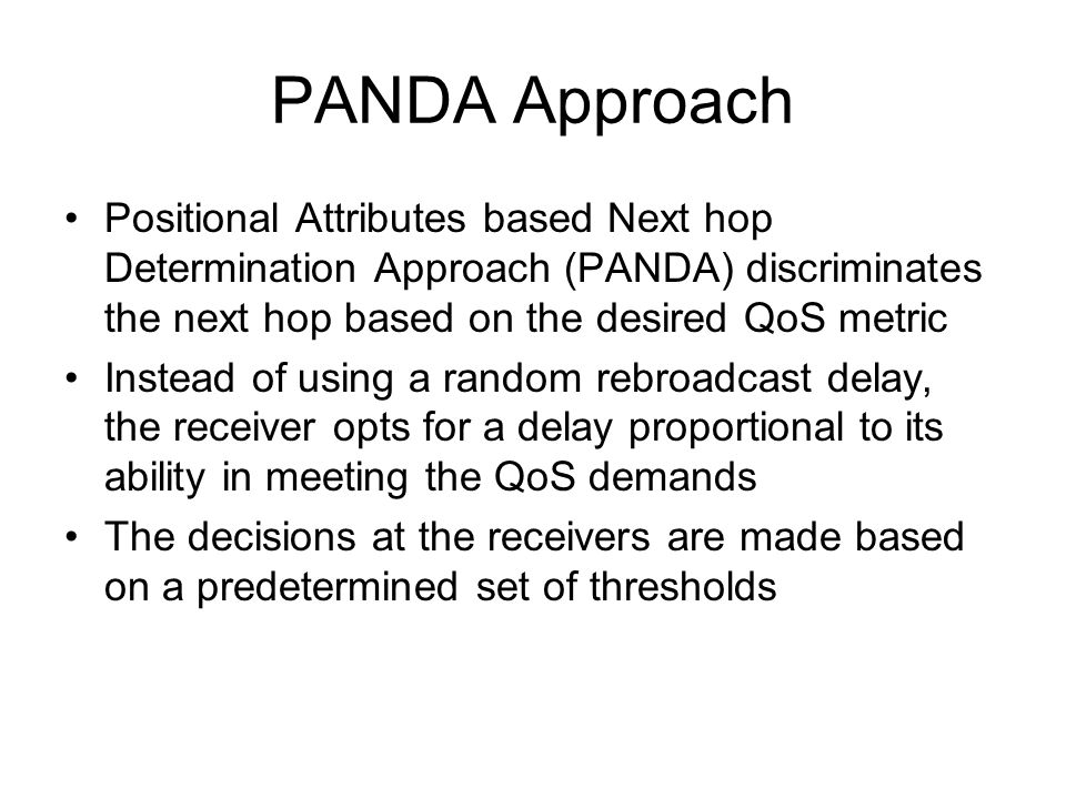 PANDA Approach Positional Attributes based Next hop Determination Approach (PANDA) discriminates the next hop based on the desired QoS metric.
