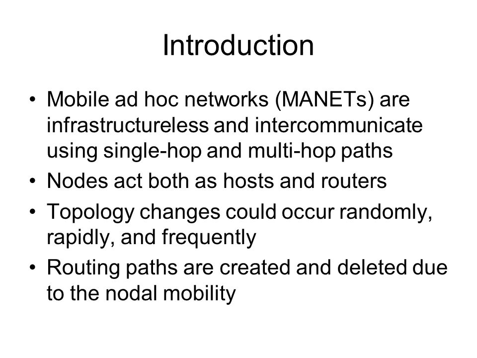 Introduction Mobile ad hoc networks (MANETs) are infrastructureless and intercommunicate using single-hop and multi-hop paths.