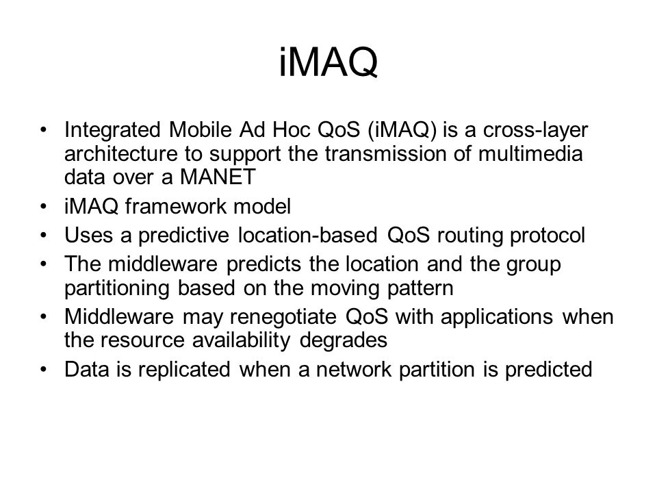 iMAQ Integrated Mobile Ad Hoc QoS (iMAQ) is a cross-layer architecture to support the transmission of multimedia data over a MANET.