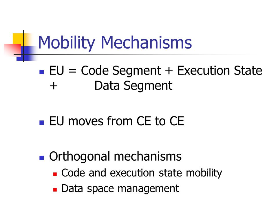 Mobility Mechanisms EU = Code Segment + Execution State + Data Segment
