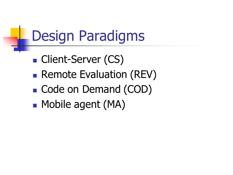 Design Paradigms Client-Server (CS) Remote Evaluation (REV)