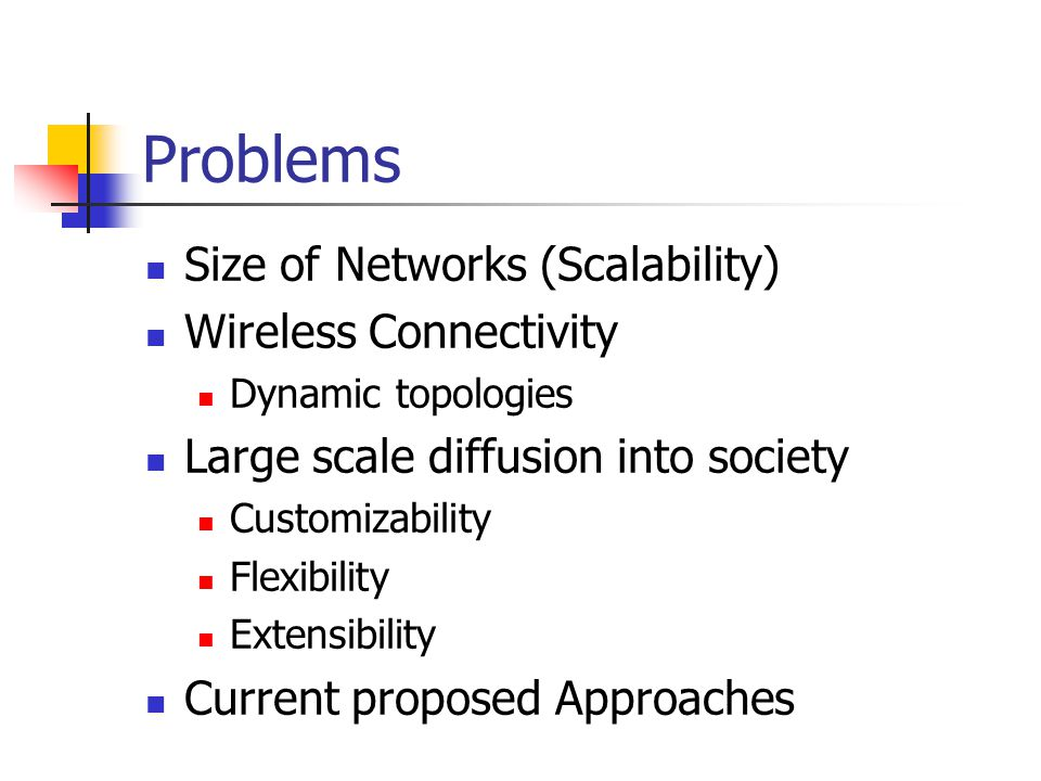 Problems Size of Networks (Scalability) Wireless Connectivity