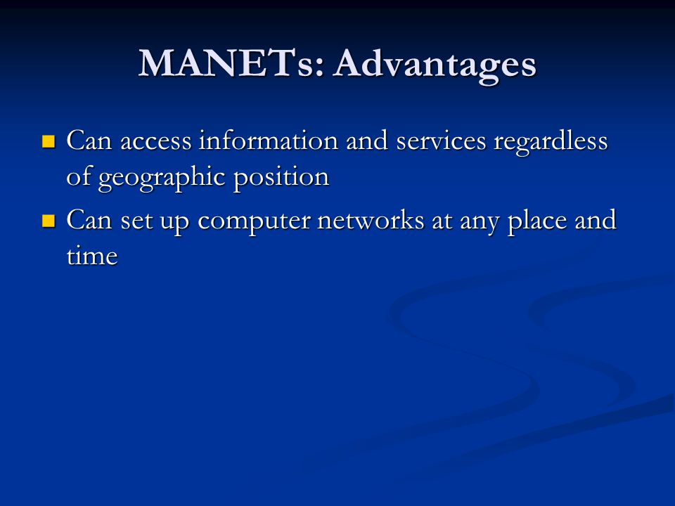 MANETs: Advantages Can access information and services regardless of geographic position.