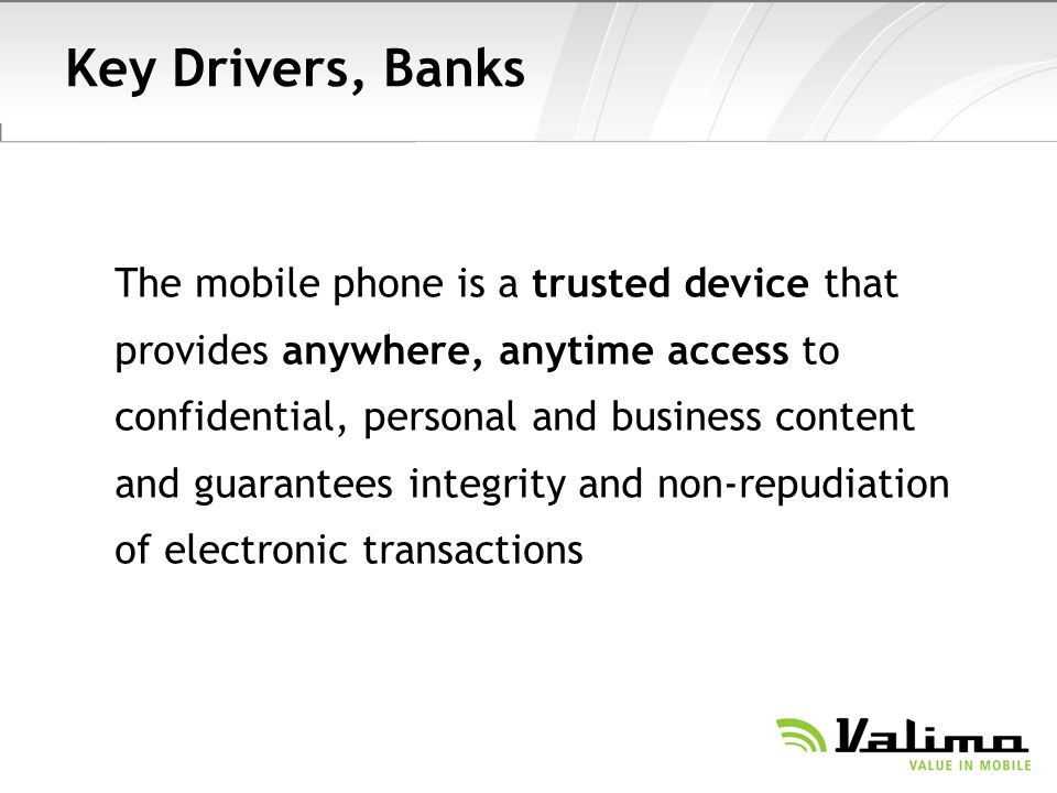 Key Drivers, Banks The mobile phone is a trusted device that