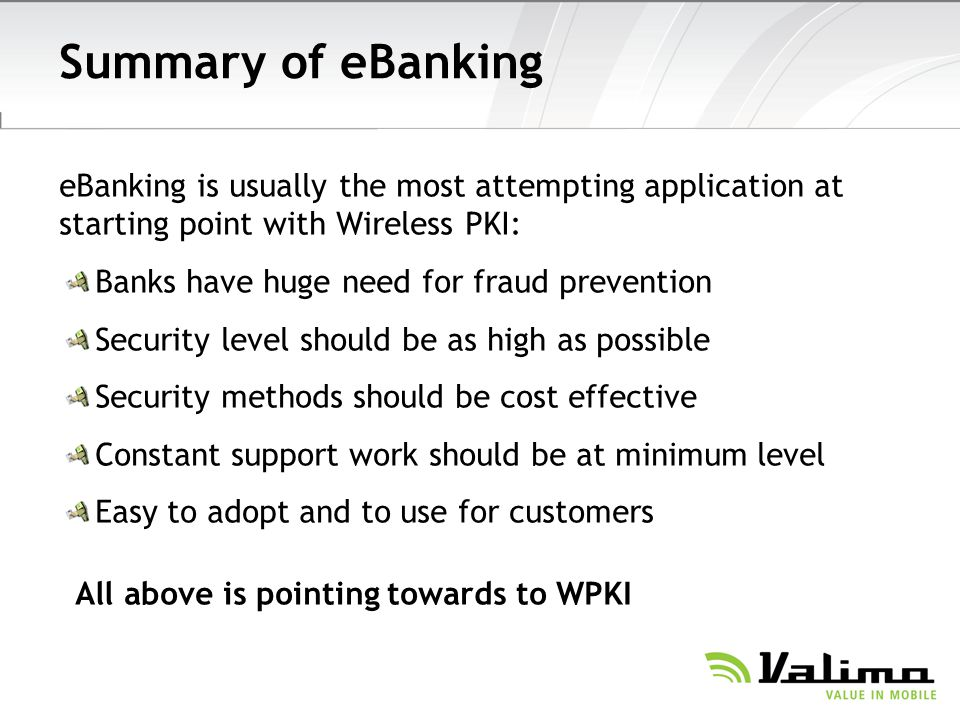 Summary of eBanking eBanking is usually the most attempting application at starting point with Wireless PKI: