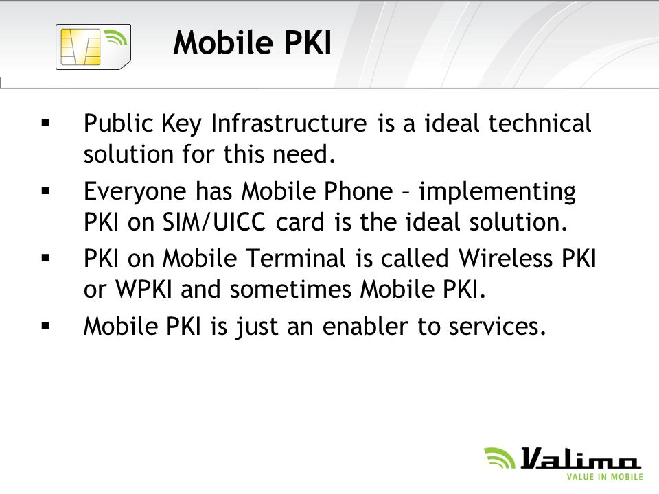 Mobile PKI Public Key Infrastructure is a ideal technical solution for this need.
