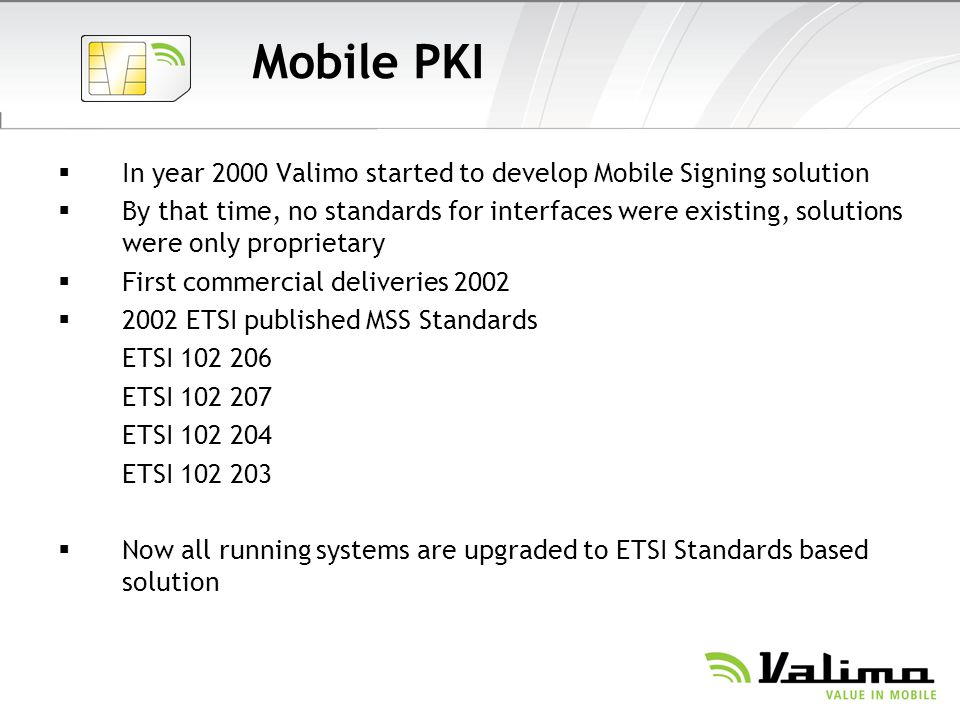 Mobile PKI In year 2000 Valimo started to develop Mobile Signing solution.