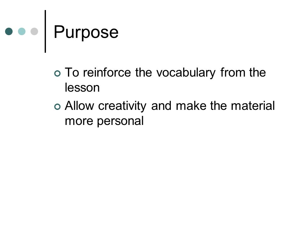 Purpose To reinforce the vocabulary from the lesson