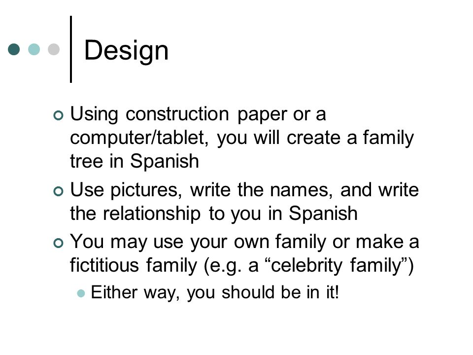 Design Using construction paper or a computer/tablet, you will create a family tree in Spanish.