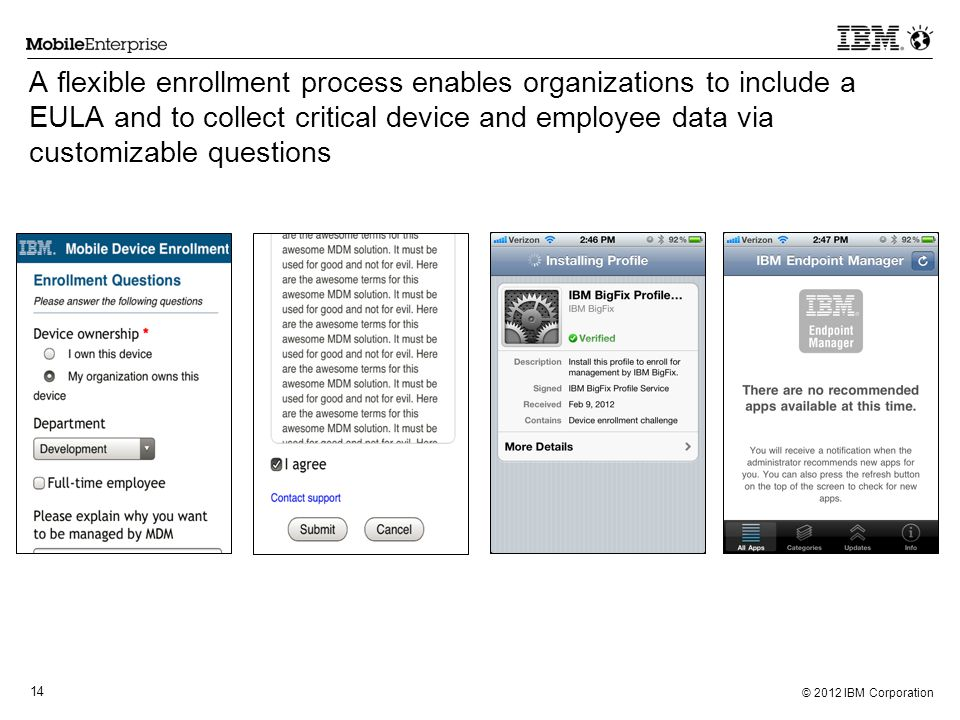 A flexible enrollment process enables organizations to include a EULA and to collect critical device and employee data via customizable questions