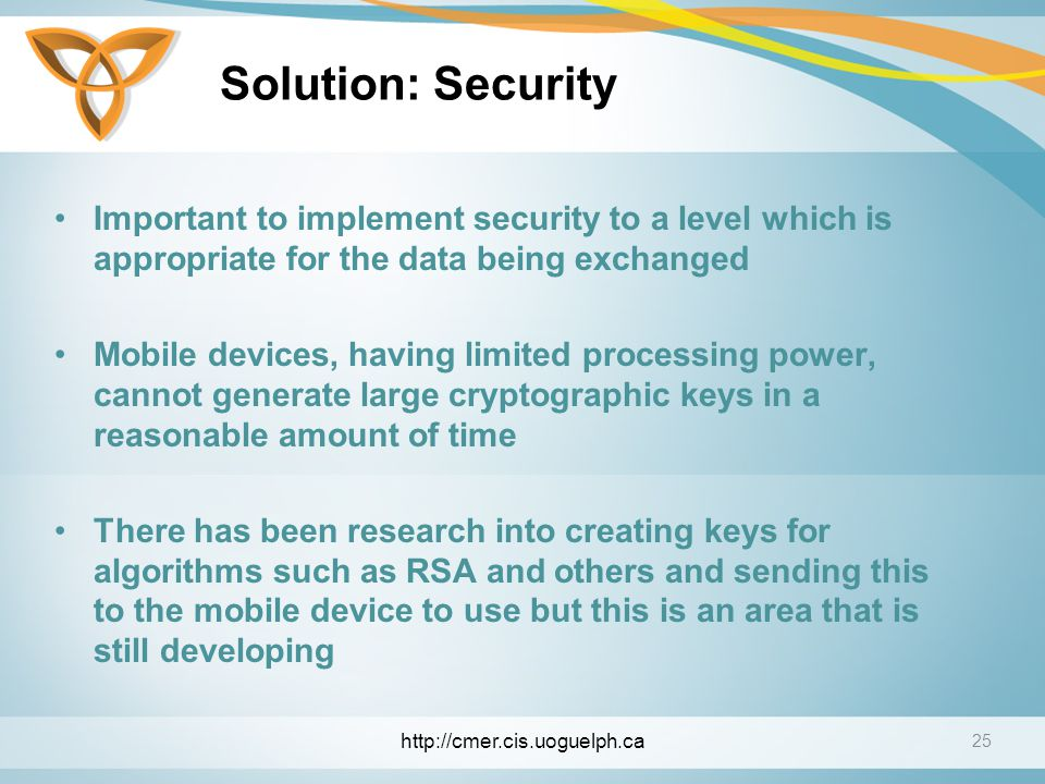 Solution: Security Important to implement security to a level which is appropriate for the data being exchanged.