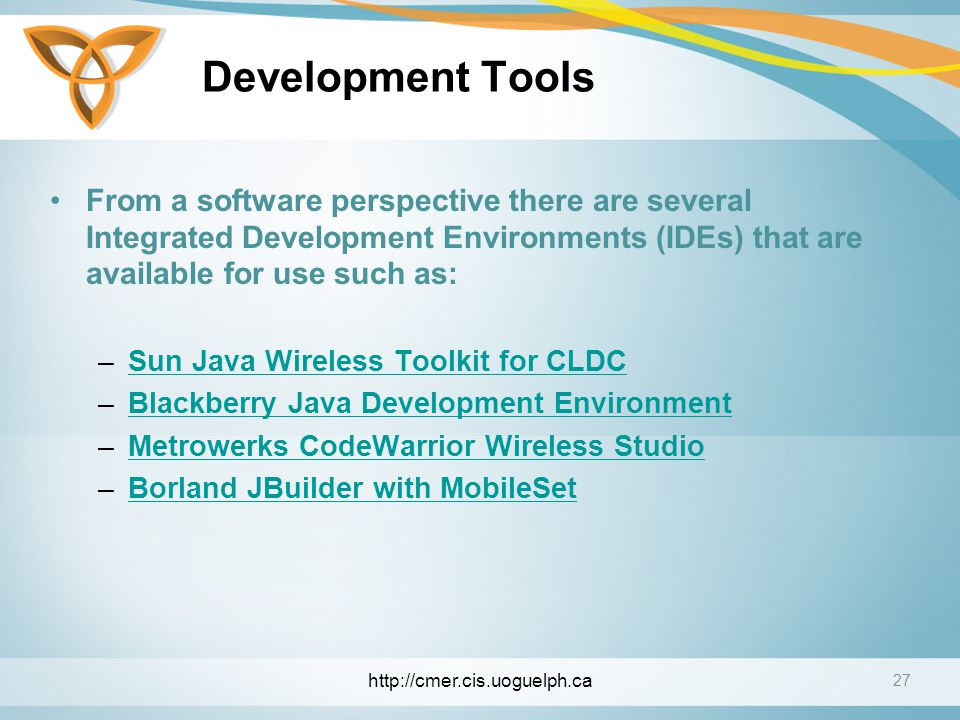 Development Tools From a software perspective there are several Integrated Development Environments (IDEs) that are available for use such as:
