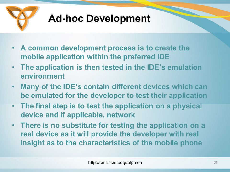 Ad-hoc Development A common development process is to create the mobile application within the preferred IDE.
