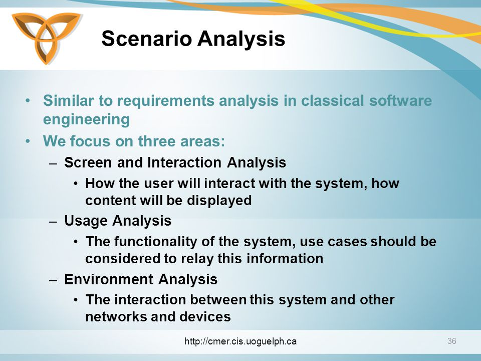 Scenario Analysis Similar to requirements analysis in classical software engineering. We focus on three areas: