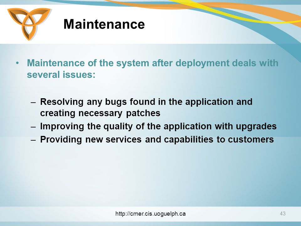 Maintenance Maintenance of the system after deployment deals with several issues: