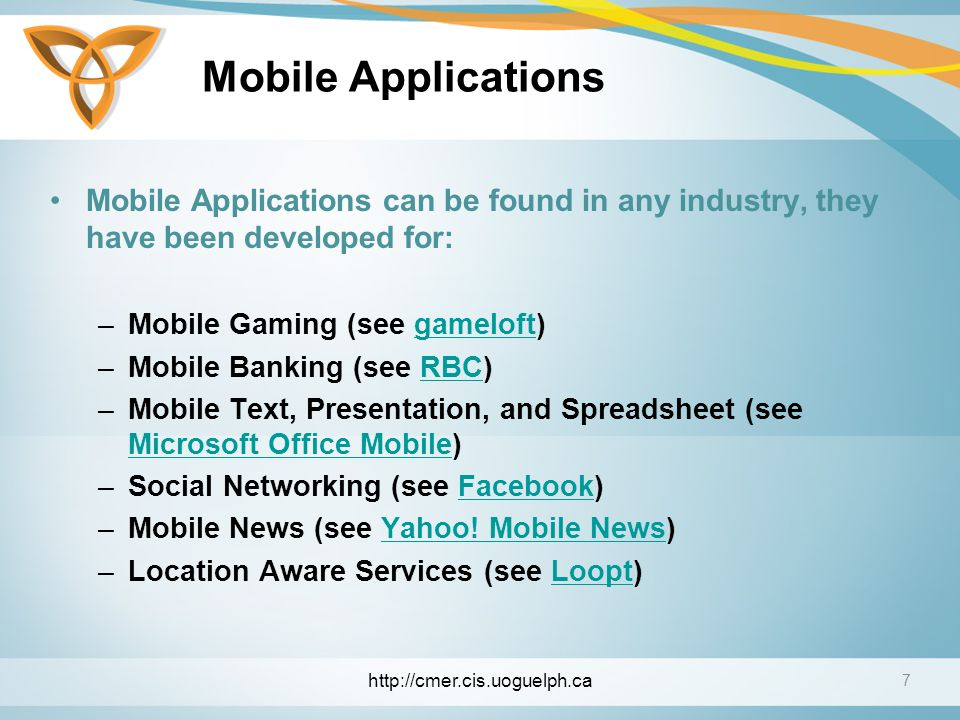 Mobile Applications Mobile Applications can be found in any industry, they have been developed for: