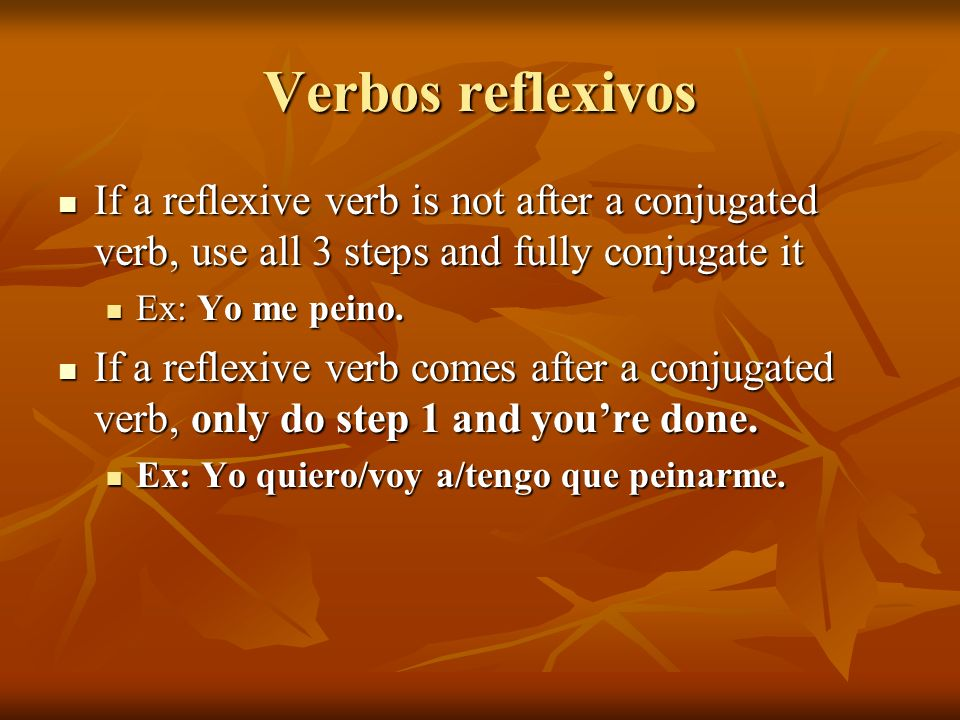 Verbos reflexivos If a reflexive verb is not after a conjugated verb, use all 3 steps and fully conjugate it.