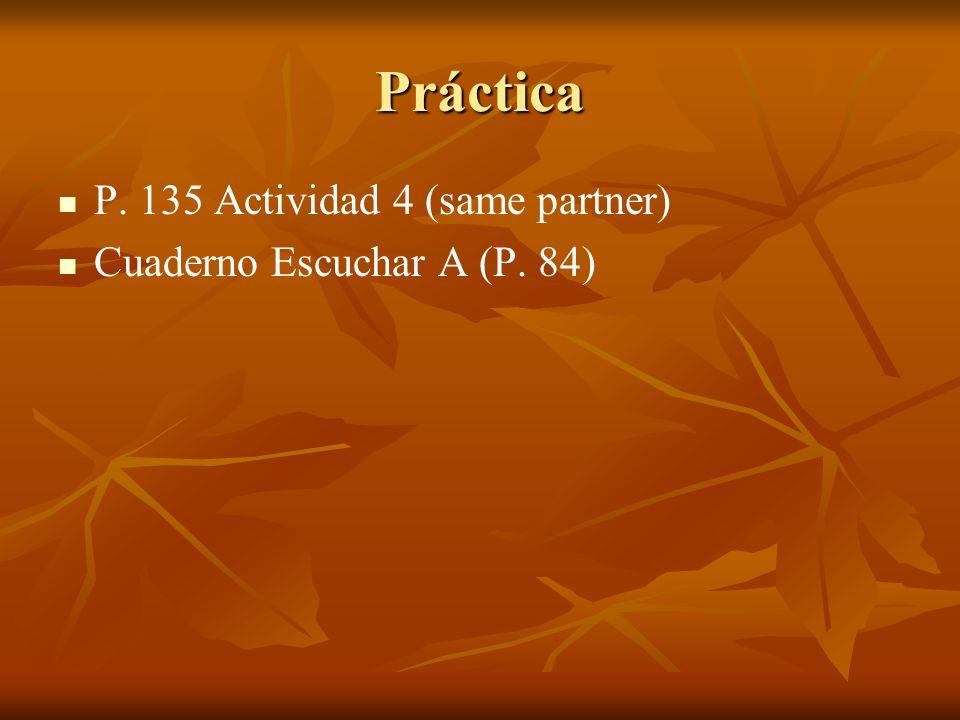 Práctica P. 135 Actividad 4 (same partner) Cuaderno Escuchar A (P. 84)